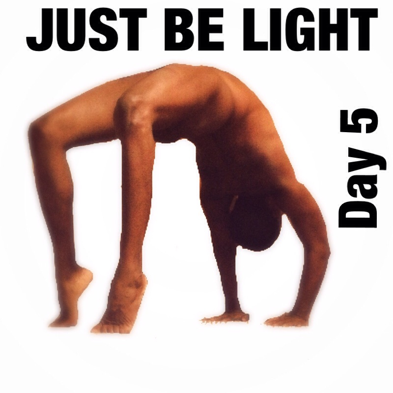 Just BE clothes free yoga challenge day LIGHT