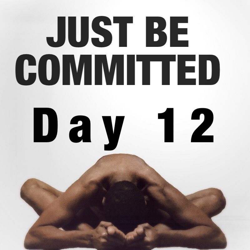 JUST BE clothes free yoga challenge day 12 committed